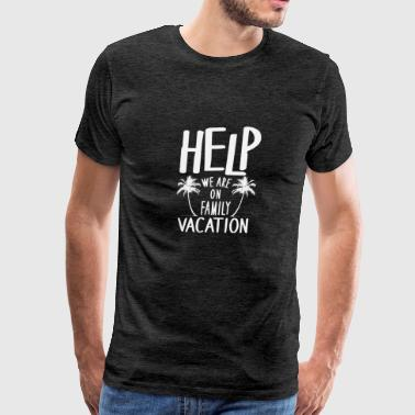 Help We Are On Family Vacation - Men's Premium T-Shirt