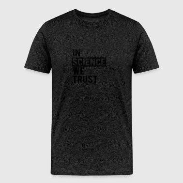 In Science We Trust - Men's Premium T-Shirt