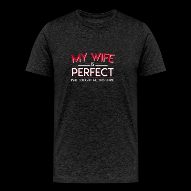 Wife Is Perfect She Bought Me This Shirt - Men's Premium T-Shirt