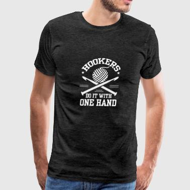 Hookers Do It With One Hand Crocheting - Men's Premium T-Shirt