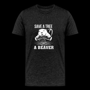 Save A Tree Eat A Beaver Funny Beaver Shirt - Men's Premium T-Shirt