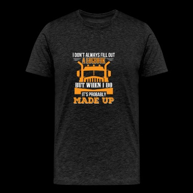 Truck Driver Don't Fill Out Logbook Do Its Probab - Men's Premium T-Shirt