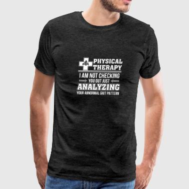 Physical Therapy Not Check Analyzing Abnormal Gai - Men's Premium T-Shirt