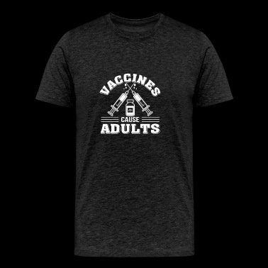 Vaccines Cause Adults Science Vaccine Gift - Men's Premium T-Shirt