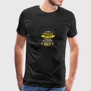 Funny Deacon T-Shirt I'm not a Miracle Worker - Men's Premium T-Shirt