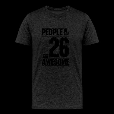 PEOPLE IN AGE 26 ARE AWESOME - Men's Premium T-Shirt