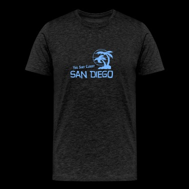 You Stay Classy San Diego - Men's Premium T-Shirt