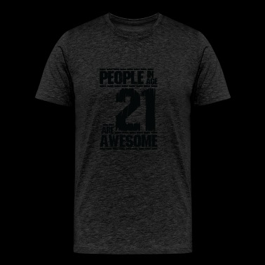 PEOPLE IN AGE 21 ARE AWESOME - Men's Premium T-Shirt