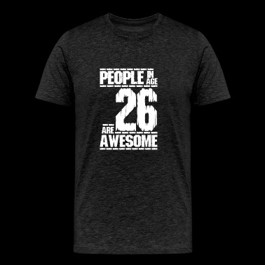 PEOPLE IN AGE 26 ARE AWESOME white - Men's Premium T-Shirt