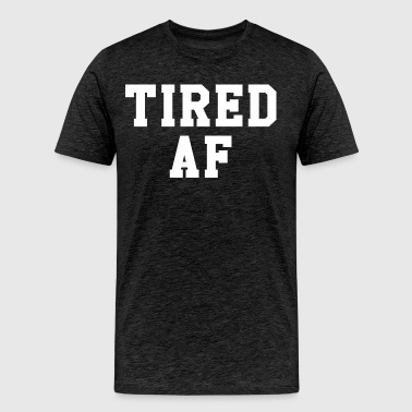 TIRED AF - Men's Premium T-Shirt
