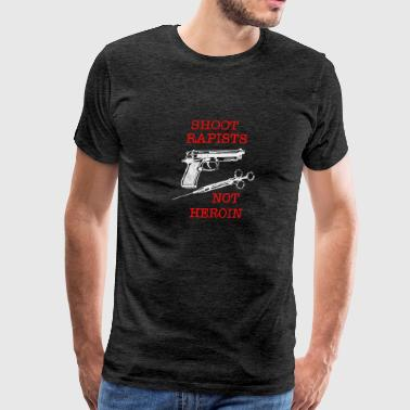 Shoot Rapists ~ Not Heroin - Men's Premium T-Shirt