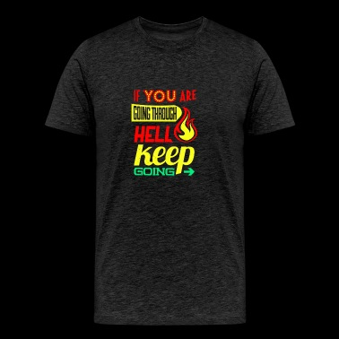 If you are going through hell Keep going - Men's Premium T-Shirt