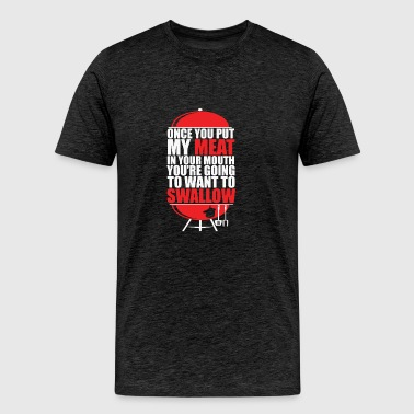 Once You put My Meat in your Mouth - Men's Premium T-Shirt