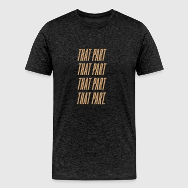 That Part - Men's Premium T-Shirt