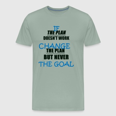 If the plan doesn't work change the plan but never - Men's Premium T-Shirt