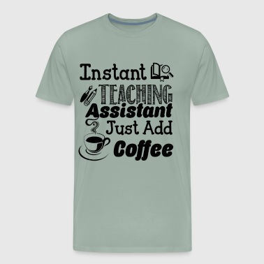 Teaching Assistant Just Add Coffee Shirt - Men's Premium T-Shirt
