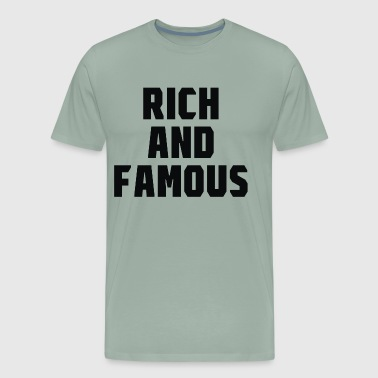 Rich And Famous - Men's Premium T-Shirt