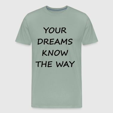 your dreams know the way men women gift birthday - Men's Premium T-Shirt