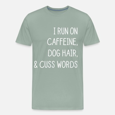 Caffeine I run on caffeine dog hair and cuss words - Men's Premium T-Shirt