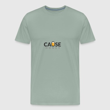 Cause Honey - Men's Premium T-Shirt