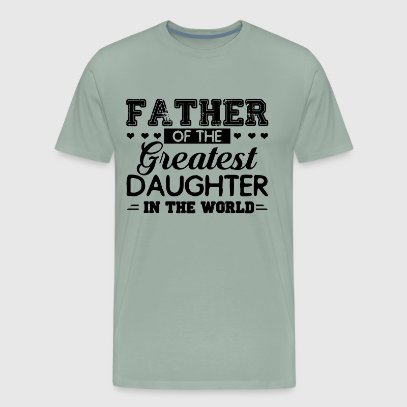 Father Of The Greatest Daughter In The World Shirt - Men's Premium T-Shirt