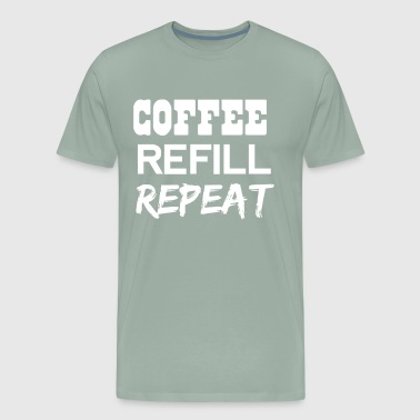 Coffee Refill Repeat Funny Saying - Men's Premium T-Shirt