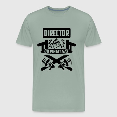 Director Shirt - Director Do What I Say T shirt - Men's Premium T-Shirt