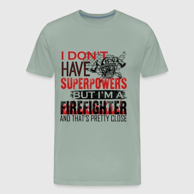 I'm A Firefighter And That's Pretty Close Shirt - Men's Premium T-Shirt