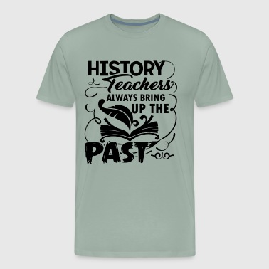 History Teacher Shirt - Men's Premium T-Shirt