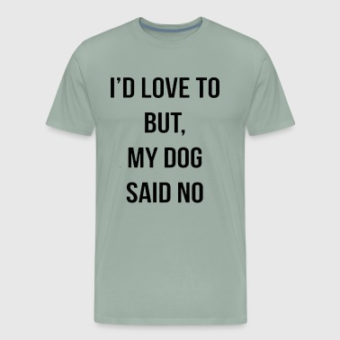i d love to but,my dog said no - Men's Premium T-Shirt