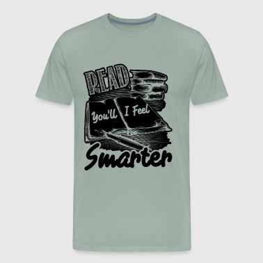 Read You'll I Feel Smarter Shirt - Men's Premium T-Shirt