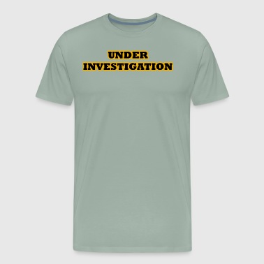 Under Investigation Detective Spy Shirts - Men's Premium T-Shirt