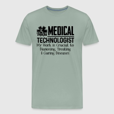 I'm A Medical Technologist Shirt - Men's Premium T-Shirt