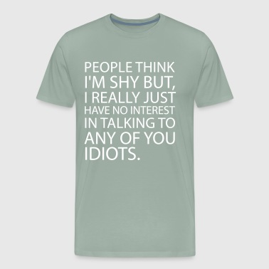Shy People People think I'm shy - Men's Premium T-Shirt