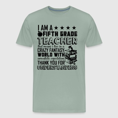 I Am A 5th Grade Teacher Shirt - Men's Premium T-Shirt