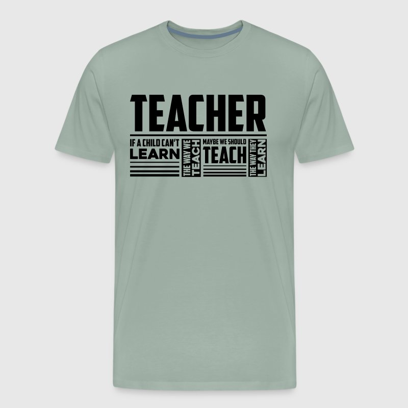 Teacher If A Child Can 39 T Learn Shirt T Shirt Spreadshirt