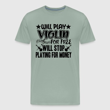 Will Play Violin For Free Shirt - Men's Premium T-Shirt