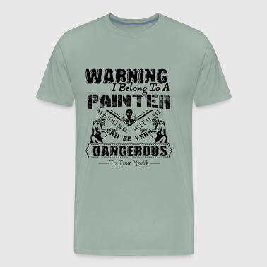 Warning I Belong To A Painter Shirt - Men's Premium T-Shirt