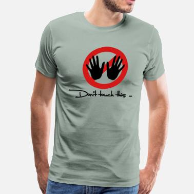 Dont Touch Don't touch this - Men's Premium T-Shirt