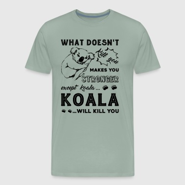 Stronger Koala Will Kill You Shirt - Men's Premium T-Shirt