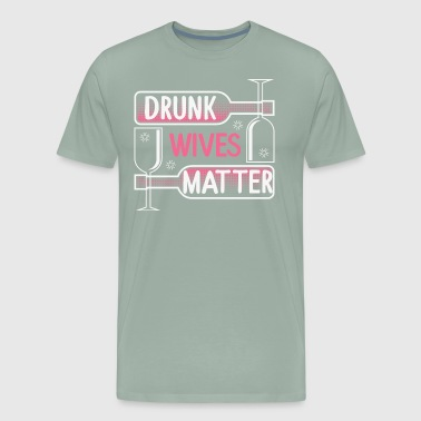 Wives Drunk Wives Matter Alcohol Humor Adult Pun Gift - Men's Premium T-Shirt