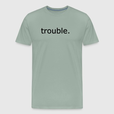 Trouble - Men's Premium T-Shirt