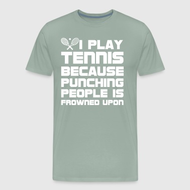 Play Tennis because Punching People Frowned Upon - Men's Premium T-Shirt