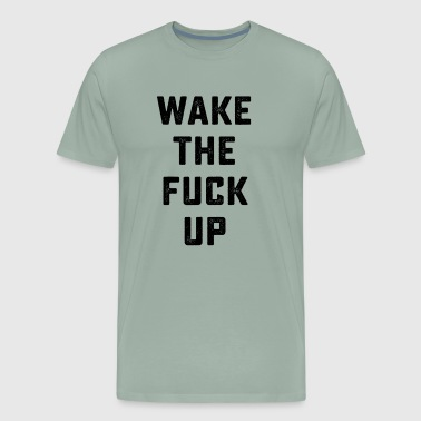 WAKE THE FUCK UP - Men's Premium T-Shirt