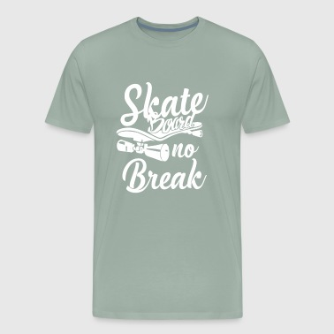 Limited Edition - SKATEBOARD NO BREAK - Men's Premium T-Shirt