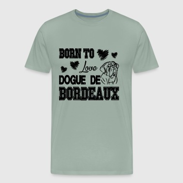 Born To Love Dogue De Bordeaux Shirt - Men's Premium T-Shirt