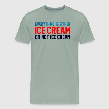 Everything Is Ice Cream Or Not Ice Cream - Men's Premium T-Shirt