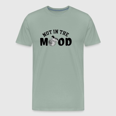 Not in the Mood - Men's Premium T-Shirt