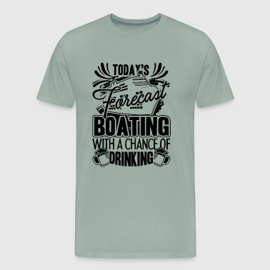 Today s Forecast Boating Shirt - Men's Premium T-Shirt