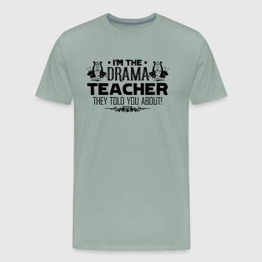 I Am The Drama Teacher Shirt - Men's Premium T-Shirt
